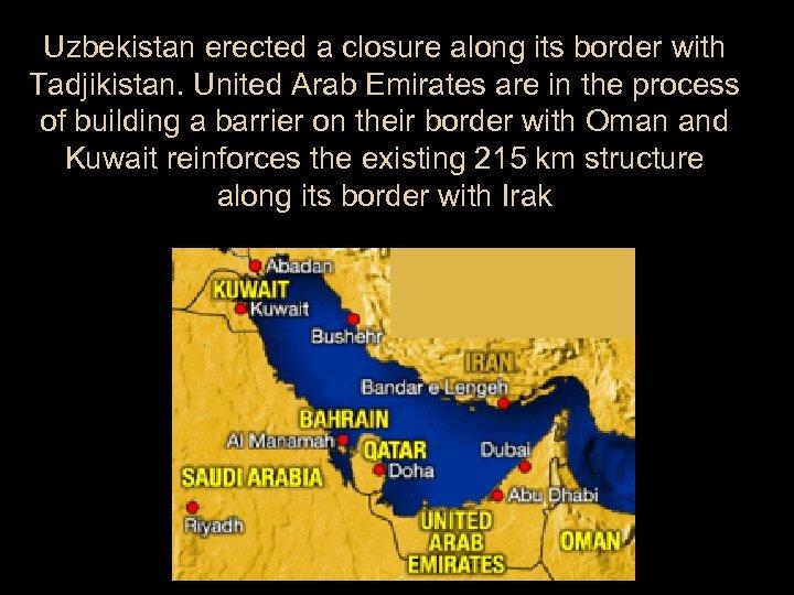 Uzbekistan erected a closure along its border with Tadjikistan. United Arab Emirates are in