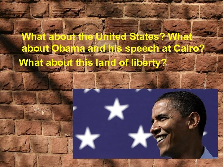 What about the United States? What about Obama and his speech at Cairo? What