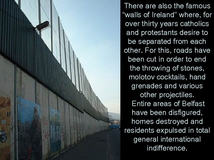 """There also the famous """"walls of Ireland"""" where, for over thirty years catholics and"""