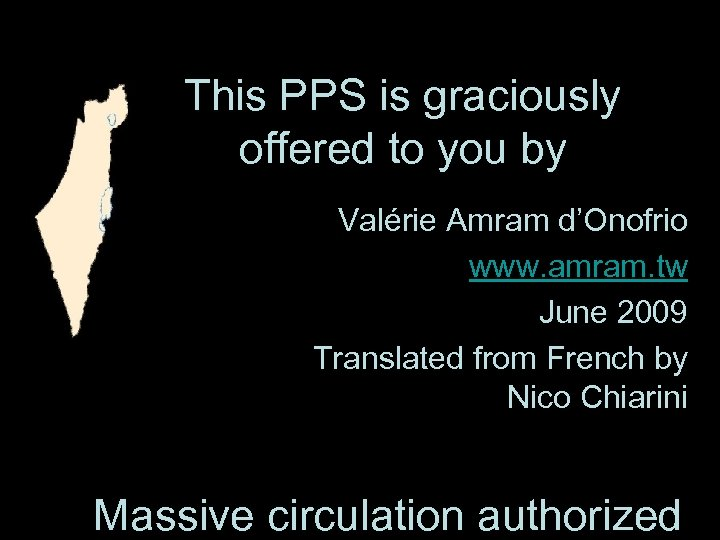 This PPS is graciously offered to you by Valérie Amram d'Onofrio www. amram. tw