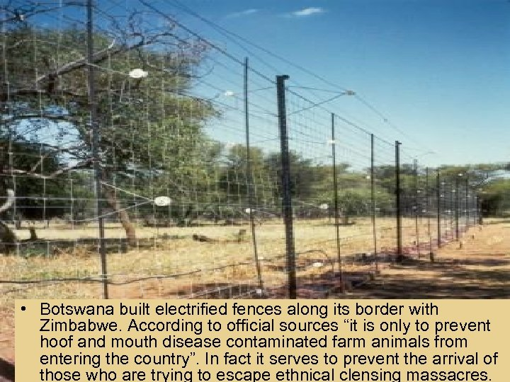 • Botswana built electrified fences along its border with Zimbabwe. According to official