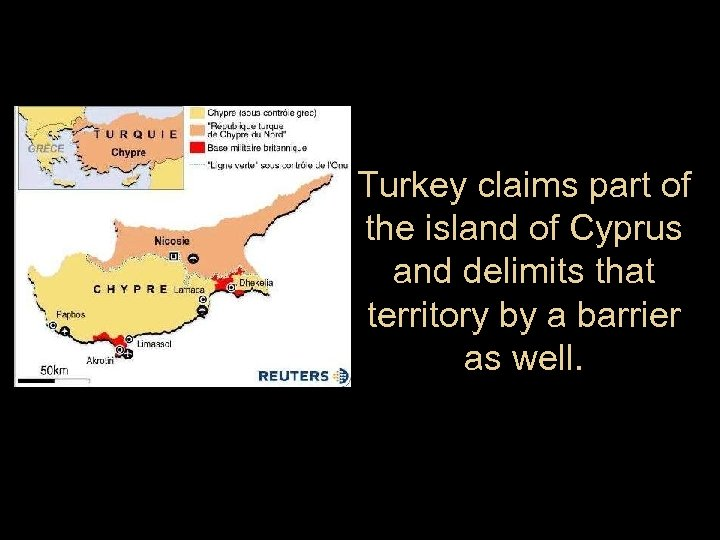 Turkey claims part of the island of Cyprus and delimits that territory by a