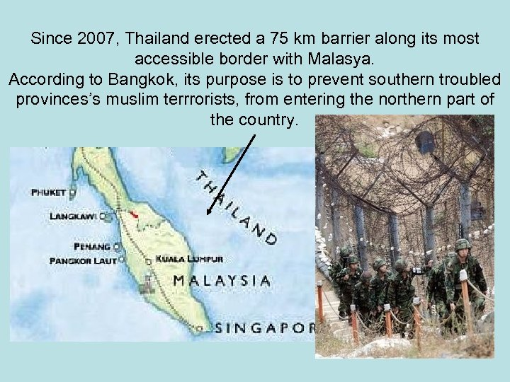 Since 2007, Thailand erected a 75 km barrier along its most accessible border with