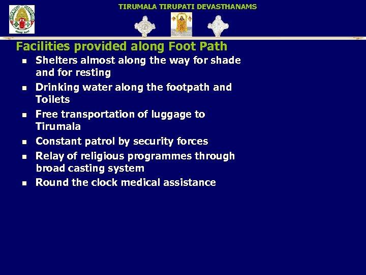 TIRUMALA TIRUPATI DEVASTHANAMS Facilities provided along Foot Path n n n Shelters almost along