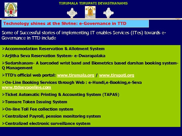 TIRUMALA TIRUPATI DEVASTHANAMS Technology shines at the Shrine: e-Governance in TTD Some of Successful