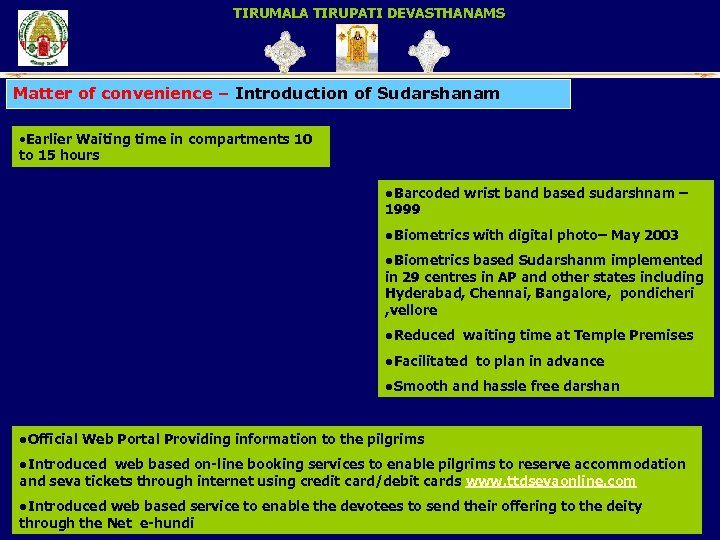 TIRUMALA TIRUPATI DEVASTHANAMS Matter of convenience – Introduction of Sudarshanam • Earlier Waiting time