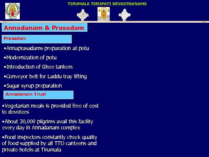 TIRUMALA TIRUPATI DEVASTHANAMS Annadanam & Prasadam • Annaprasadams preparation at potu • Modernization of