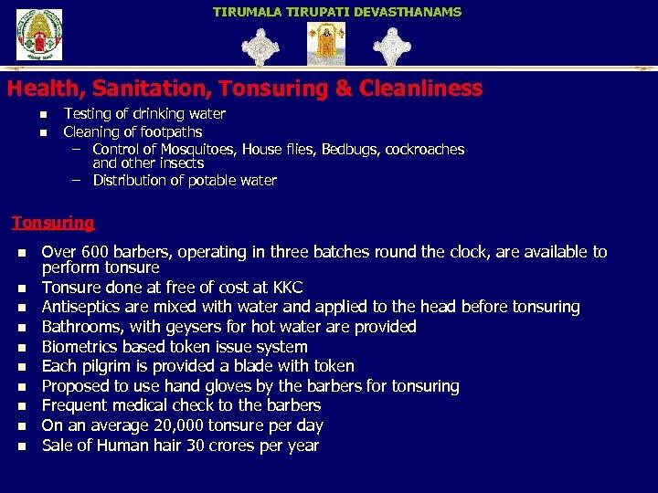 TIRUMALA TIRUPATI DEVASTHANAMS Health, Sanitation, Tonsuring & Cleanliness n n Testing of drinking water