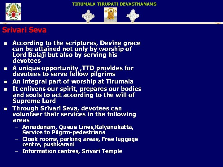 TIRUMALA TIRUPATI DEVASTHANAMS Srivari Seva n n n According to the scriptures, Devine grace
