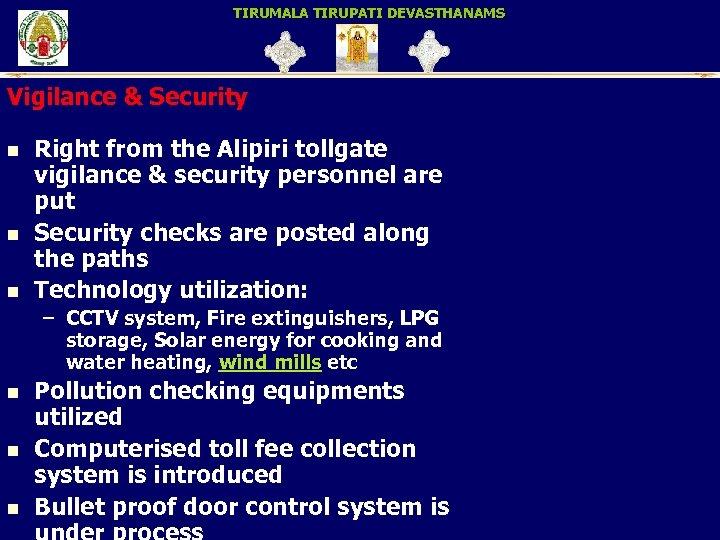 TIRUMALA TIRUPATI DEVASTHANAMS Vigilance & Security n n n Right from the Alipiri tollgate