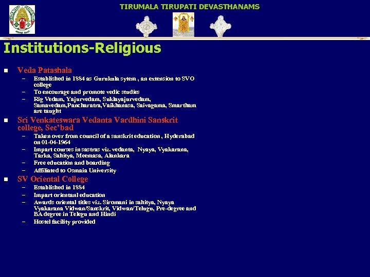 TIRUMALA TIRUPATI DEVASTHANAMS Institutions-Religious n Veda Patashala – – – n Sri Venkateswara Vedanta