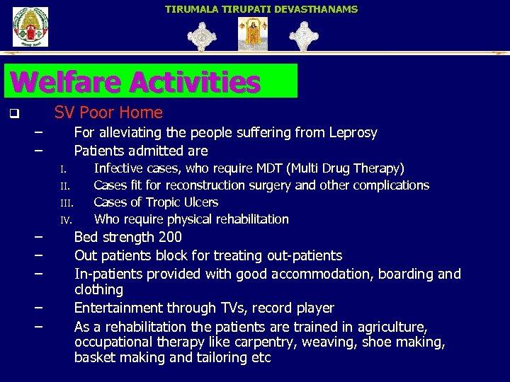 TIRUMALA TIRUPATI DEVASTHANAMS Welfare Activities SV Poor Home q – – For alleviating the