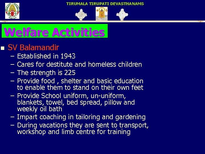 TIRUMALA TIRUPATI DEVASTHANAMS Welfare Activities n SV Balamandir – – – – Established in