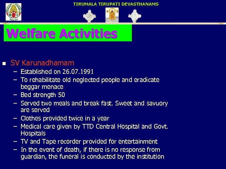 TIRUMALA TIRUPATI DEVASTHANAMS Welfare Activities n SV Karunadhamam – Established on 26. 07. 1991
