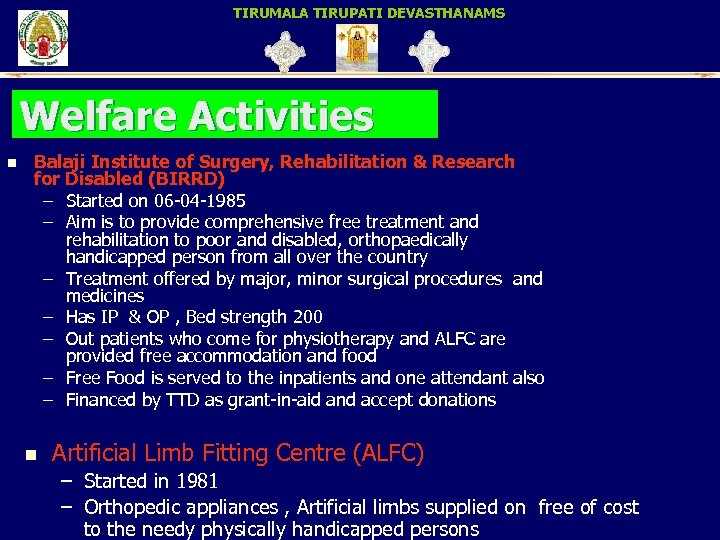 TIRUMALA TIRUPATI DEVASTHANAMS Welfare Activities n Balaji Institute of Surgery, Rehabilitation & Research for