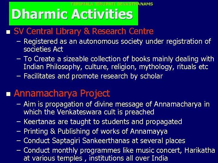 TIRUMALA TIRUPATI DEVASTHANAMS Dharmic Activities n SV Central Library & Research Centre – Registered
