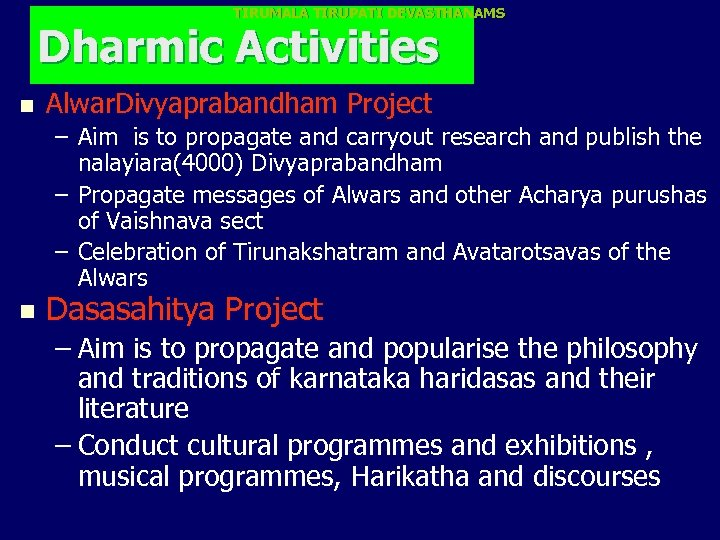 TIRUMALA TIRUPATI DEVASTHANAMS Dharmic Activities n Alwar. Divyaprabandham Project – Aim is to propagate