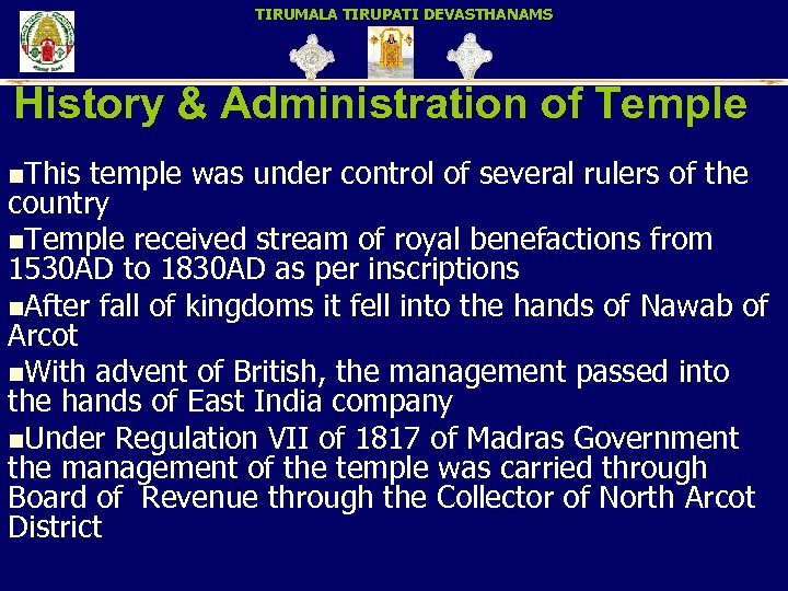 TIRUMALA TIRUPATI DEVASTHANAMS History & Administration of Temple n. This temple was under control