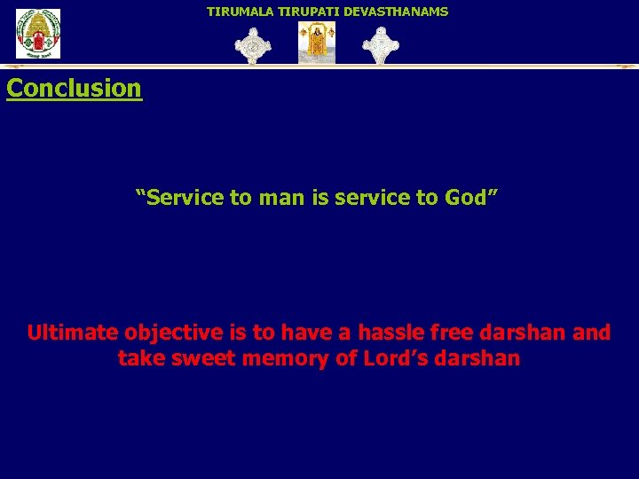 """TIRUMALA TIRUPATI DEVASTHANAMS Conclusion """"Service to man is service to God"""" Ultimate objective is"""