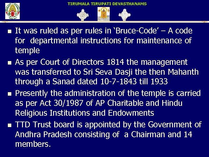 TIRUMALA TIRUPATI DEVASTHANAMS n n It was ruled as per rules in 'Bruce-Code' –