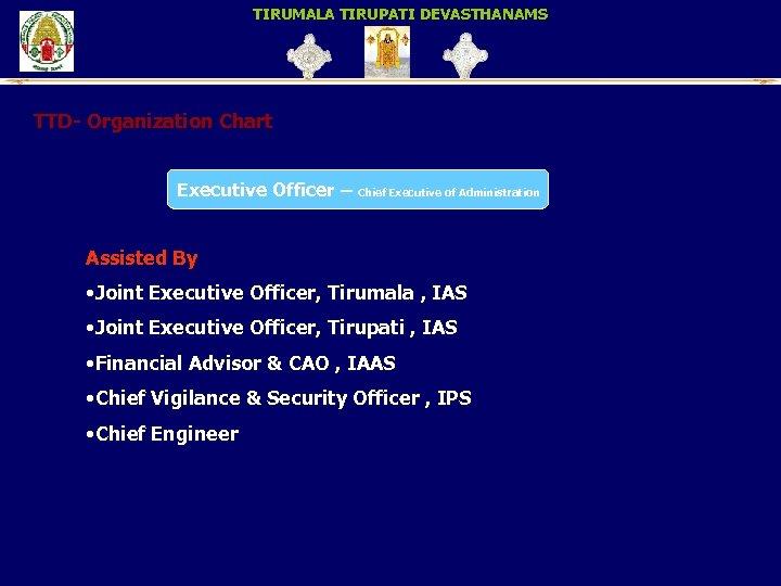 TIRUMALA TIRUPATI DEVASTHANAMS TTD- Organization Chart Executive Officer – Chief Executive of Administration Assisted
