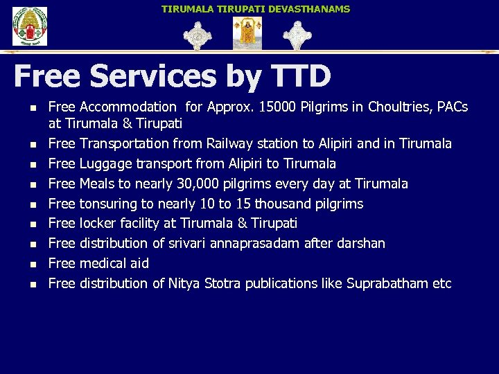 TIRUMALA TIRUPATI DEVASTHANAMS Free Services by TTD n n n n n Free Accommodation