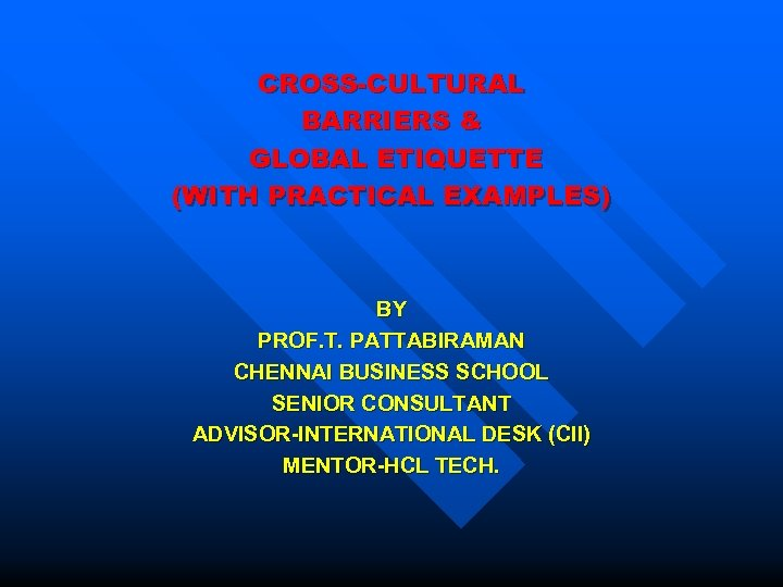 CROSS-CULTURAL BARRIERS & GLOBAL ETIQUETTE (WITH PRACTICAL EXAMPLES) BY PROF. T. PATTABIRAMAN CHENNAI BUSINESS