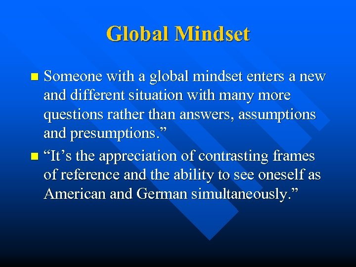 Global Mindset Someone with a global mindset enters a new and different situation with
