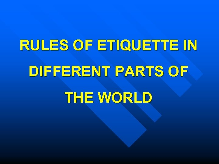 RULES OF ETIQUETTE IN DIFFERENT PARTS OF THE WORLD