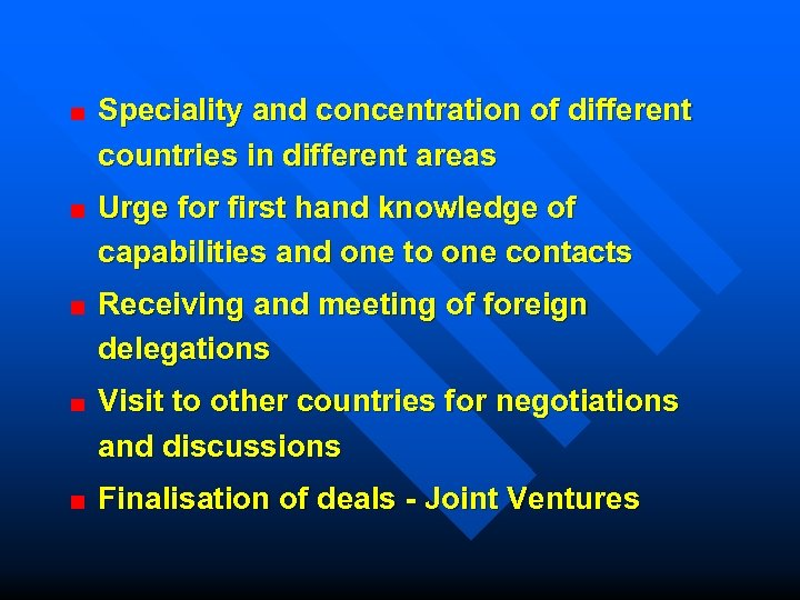 Speciality and concentration of different countries in different areas Urge for first hand knowledge