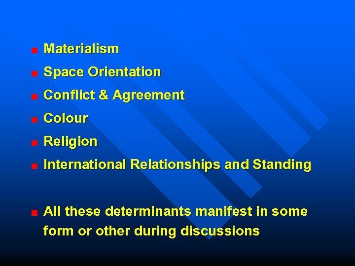 Materialism Space Orientation Conflict & Agreement Colour Religion International Relationships and Standing All these