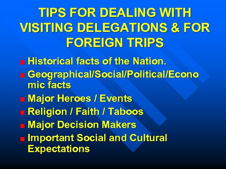 TIPS FOR DEALING WITH VISITING DELEGATIONS & FOREIGN TRIPS Historical facts of the Nation.