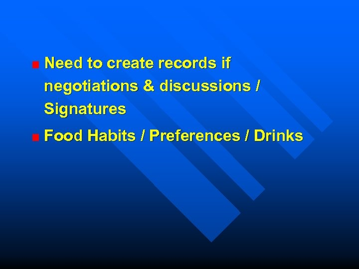 Need to create records if negotiations & discussions / Signatures Food Habits / Preferences