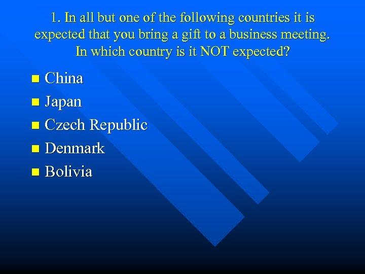 1. In all but one of the following countries it is expected that you