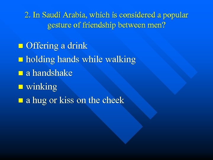 2. In Saudi Arabia, which is considered a popular gesture of friendship between men?