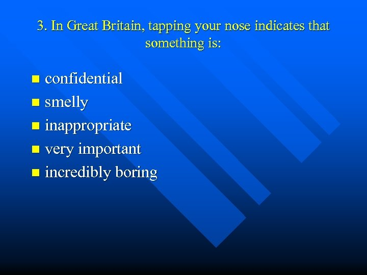 3. In Great Britain, tapping your nose indicates that something is: confidential n smelly