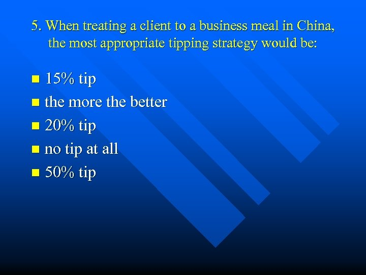5. When treating a client to a business meal in China, the most appropriate