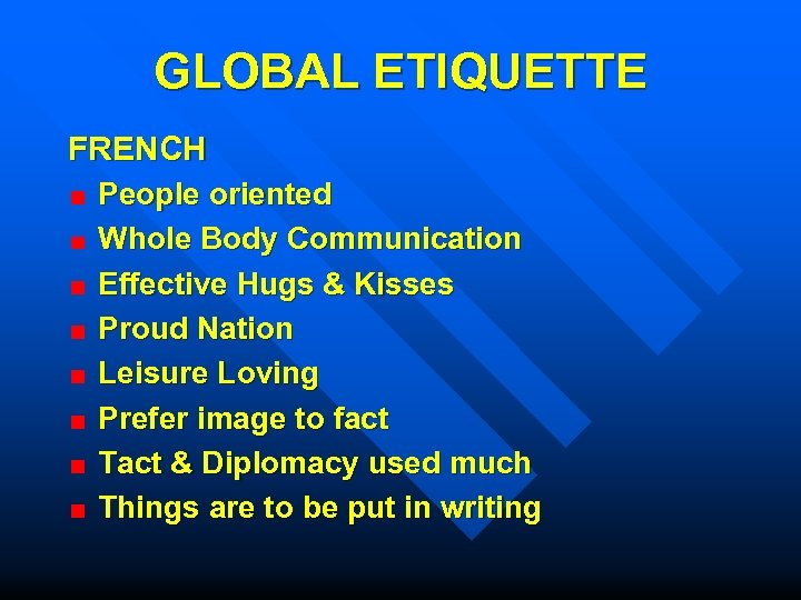 GLOBAL ETIQUETTE FRENCH People oriented Whole Body Communication Effective Hugs & Kisses Proud Nation
