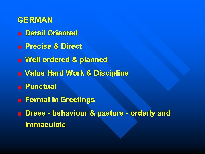 GERMAN Detail Oriented Precise & Direct Well ordered & planned Value Hard Work &