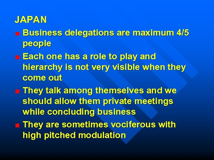 JAPAN Business delegations are maximum 4/5 people Each one has a role to play