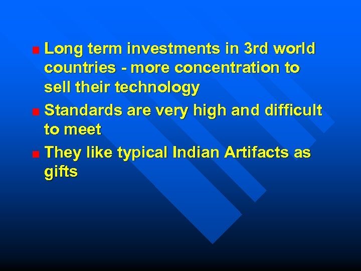 Long term investments in 3 rd world countries - more concentration to sell their