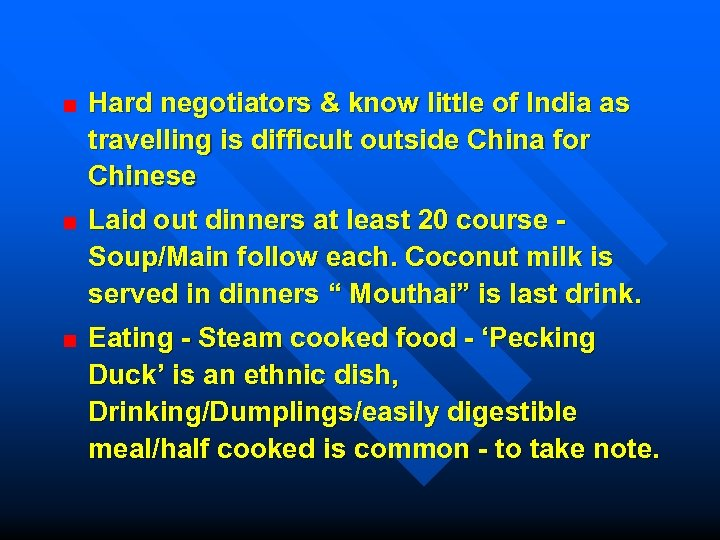Hard negotiators & know little of India as travelling is difficult outside China for