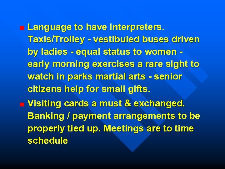 Language to have interpreters. Taxis/Trolley - vestibuled buses driven by ladies - equal status