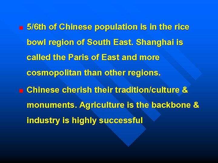 5/6 th of Chinese population is in the rice bowl region of South East.