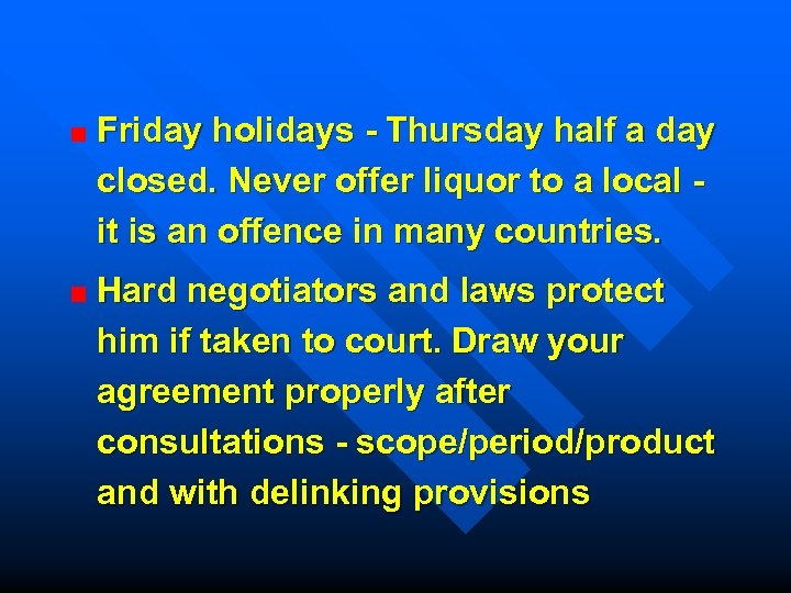 Friday holidays - Thursday half a day closed. Never offer liquor to a local