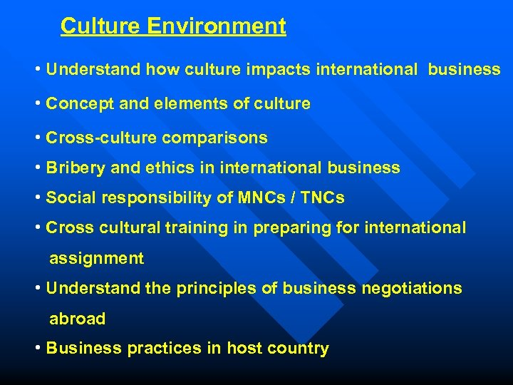 Culture Environment • Understand how culture impacts international business • Concept and elements of