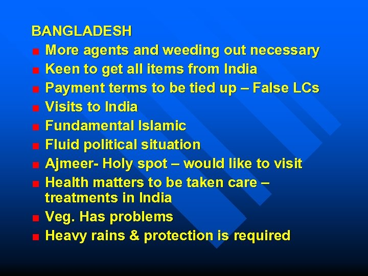 BANGLADESH More agents and weeding out necessary Keen to get all items from India