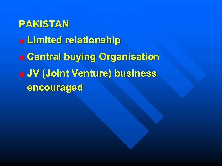 PAKISTAN Limited relationship Central buying Organisation JV (Joint Venture) business encouraged