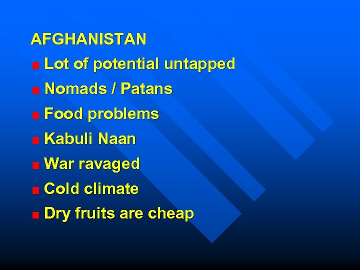 AFGHANISTAN Lot of potential untapped Nomads / Patans Food problems Kabuli Naan War ravaged