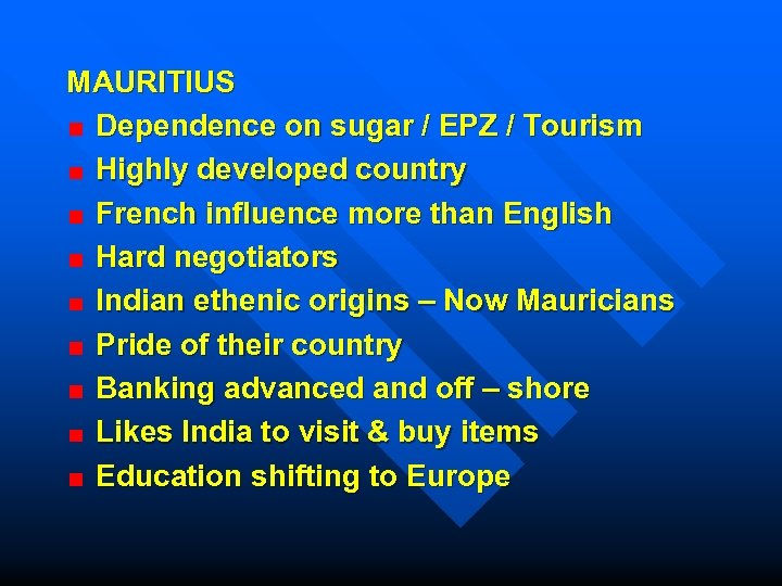 MAURITIUS Dependence on sugar / EPZ / Tourism Highly developed country French influence more